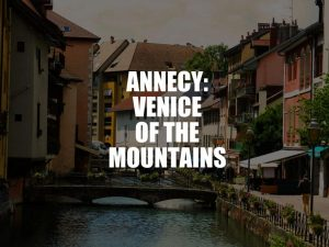 Annecy: Venice of the Mountains