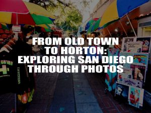 From Old Town to Horton – Exploring San Diego Through Photos