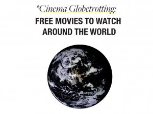 Cinema Globetrotting: Free Movies to Watch From Around the World